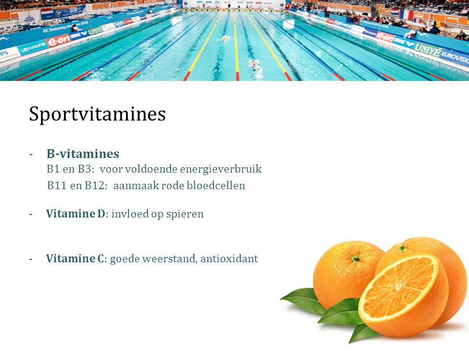 Sportvitamines -B-vitamines B1 en B3: voor voldoende energieverbruik B11 en B12: aanmaak rode bloedcellen - Vitamine D: invloed op spieren - Vitamine C: goede weerstand, antioxidant