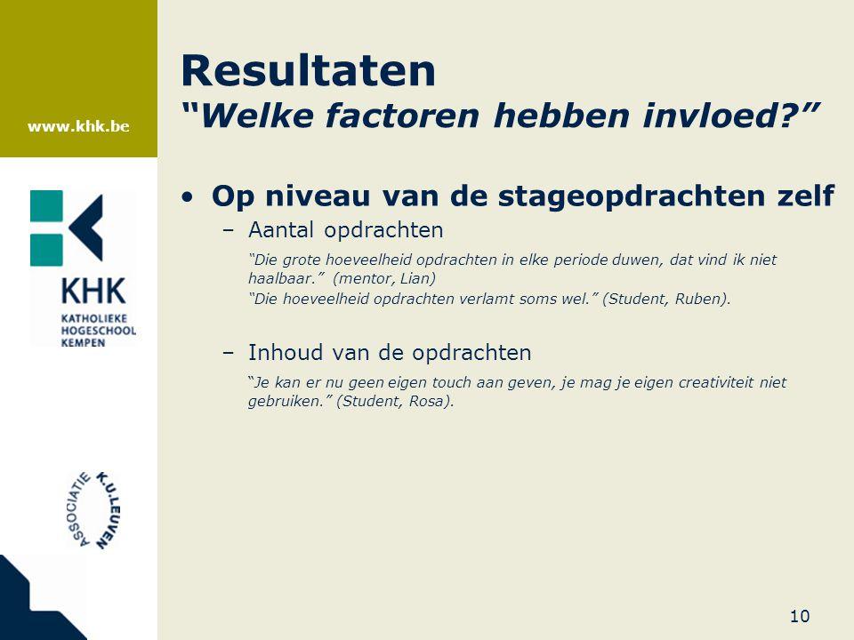 """www.khk.be Resultaten """"Welke factoren hebben invloed?"""" •Op niveau van de stageopdrachten zelf –Aantal opdrachten """"Die grote hoeveelheid opdrachten in"""