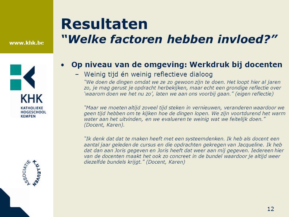 """www.khk.be Resultaten """"Welke factoren hebben invloed?"""" •Op niveau van de omgeving: Werkdruk bij docenten –Weinig tijd én weinig reflectieve dialoog """"W"""