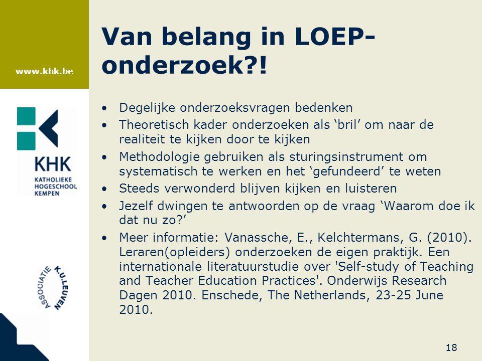 www.khk.be Van belang in LOEP- onderzoek?! •Degelijke onderzoeksvragen bedenken •Theoretisch kader onderzoeken als 'bril' om naar de realiteit te kijk