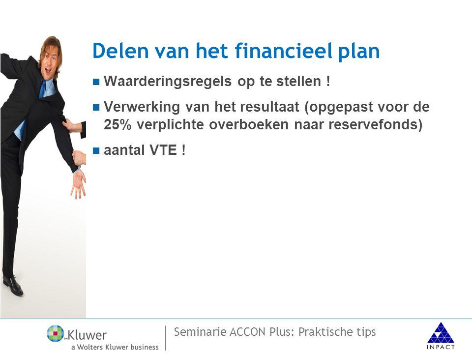 Seminarie ACCON Plus: Praktische tips Delen van het financieel plan  Waarderingsregels op te stellen .