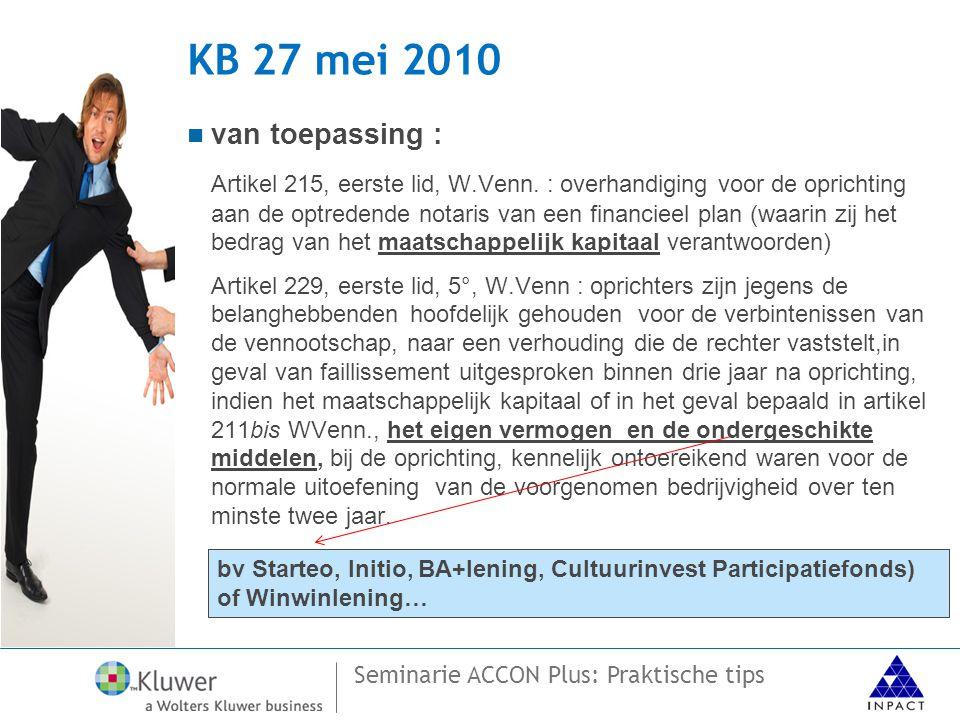 Seminarie ACCON Plus: Praktische tips KB 27 mei 2010  Het financieel plan moet de middelen die de oprichters hebben voorzien om de levensvatbaarheid van de vennootschap te waarborgen gedurende de eerste twee jaren van haar bestaan verantwoorden.