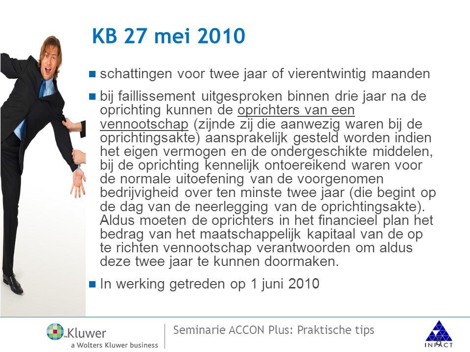 Seminarie ACCON Plus: Praktische tips KB 27 mei 2010  schattingen voor twee jaar of vierentwintig maanden  bij faillissement uitgesproken binnen drie jaar na de oprichting kunnen de oprichters van een vennootschap (zijnde zij die aanwezig waren bij de oprichtingsakte) aansprakelijk gesteld worden indien het eigen vermogen en de ondergeschikte middelen, bij de oprichting kennelijk ontoereikend waren voor de normale uitoefening van de voorgenomen bedrijvigheid over ten minste twee jaar (die begint op de dag van de neerlegging van de oprichtingsakte).