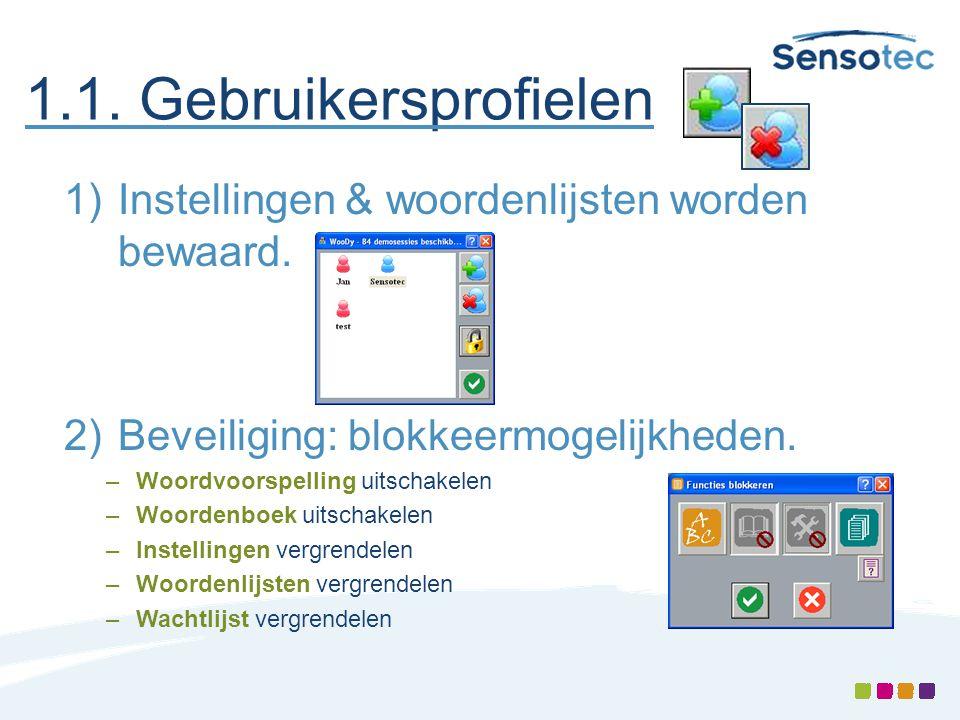1.1. Gebruikersprofielen 1)Instellingen & woordenlijsten worden bewaard. 2)Beveiliging: blokkeermogelijkheden. –Woordvoorspelling uitschakelen –Woorde