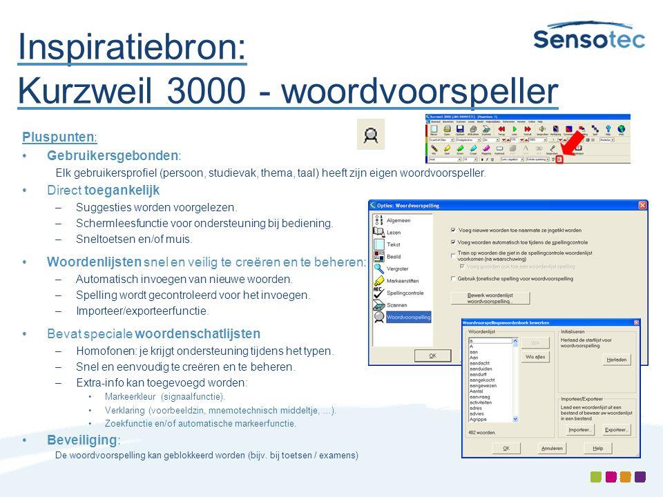 Inspiratiebron: Kurzweil 3000 - woordvoorspeller Pluspunten: •Gebruikersgebonden: Elk gebruikersprofiel (persoon, studievak, thema, taal) heeft zijn e