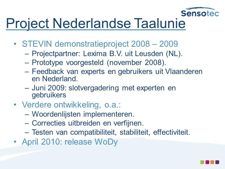 Project Nederlandse Taalunie •STEVIN demonstratieproject 2008 – 2009 –Projectpartner: Lexima B.V. uit Leusden (NL). –Prototype voorgesteld (november 2