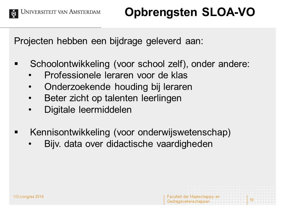 Opbrengsten SLOA-VO Projecten hebben een bijdrage geleverd aan:  Schoolontwikkeling (voor school zelf), onder andere: •Professionele leraren voor de