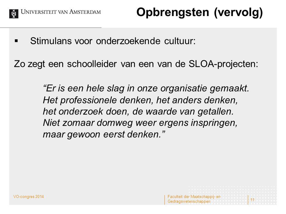 """Opbrengsten (vervolg)  Stimulans voor onderzoekende cultuur: Zo zegt een schoolleider van een van de SLOA-projecten: """"Er is een hele slag in onze org"""