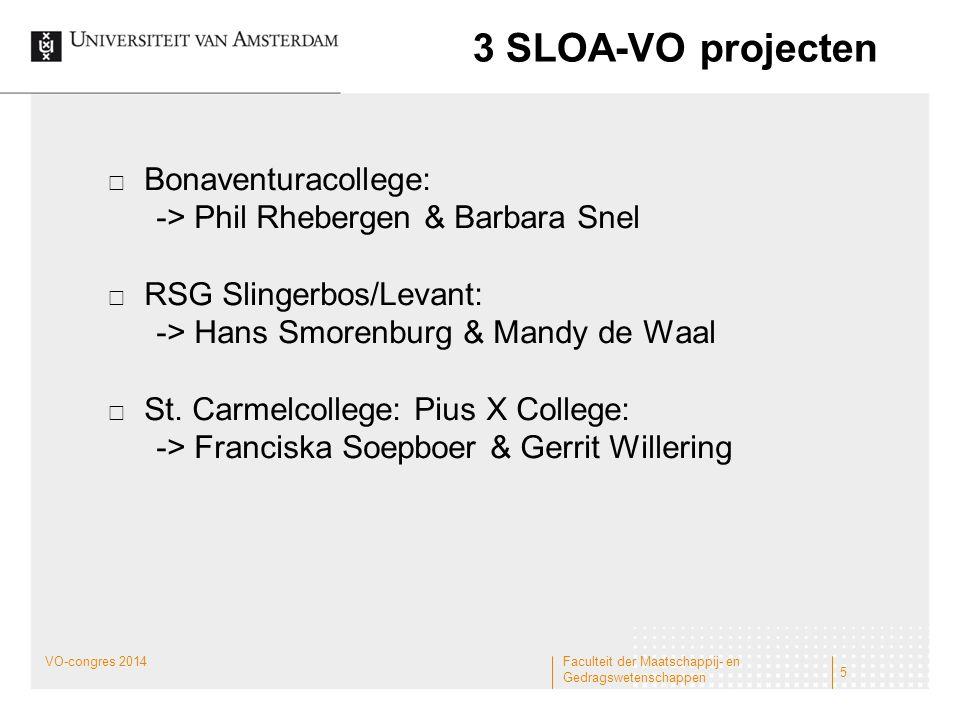 3 SLOA-VO projecten  Bonaventuracollege: -> Phil Rhebergen & Barbara Snel  RSG Slingerbos/Levant: -> Hans Smorenburg & Mandy de Waal  St. Carmelcol