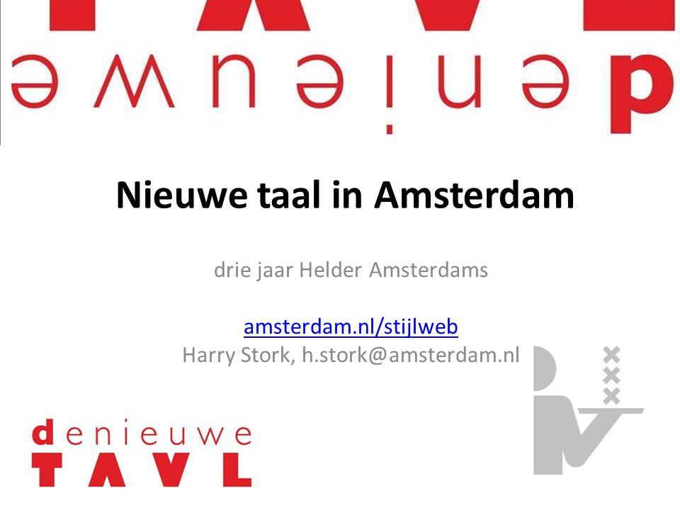 drie jaar Helder Amsterdams amsterdam.nl/stijlweb Harry Stork, h.stork@amsterdam.nl Nieuwe taal in Amsterdam