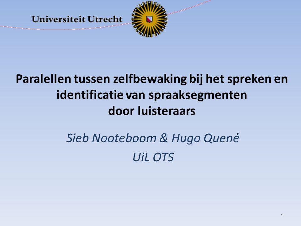 Paralellen tussen zelfbewaking bij het spreken en identificatie van spraaksegmenten door luisteraars Sieb Nooteboom & Hugo Quené UiL OTS 1