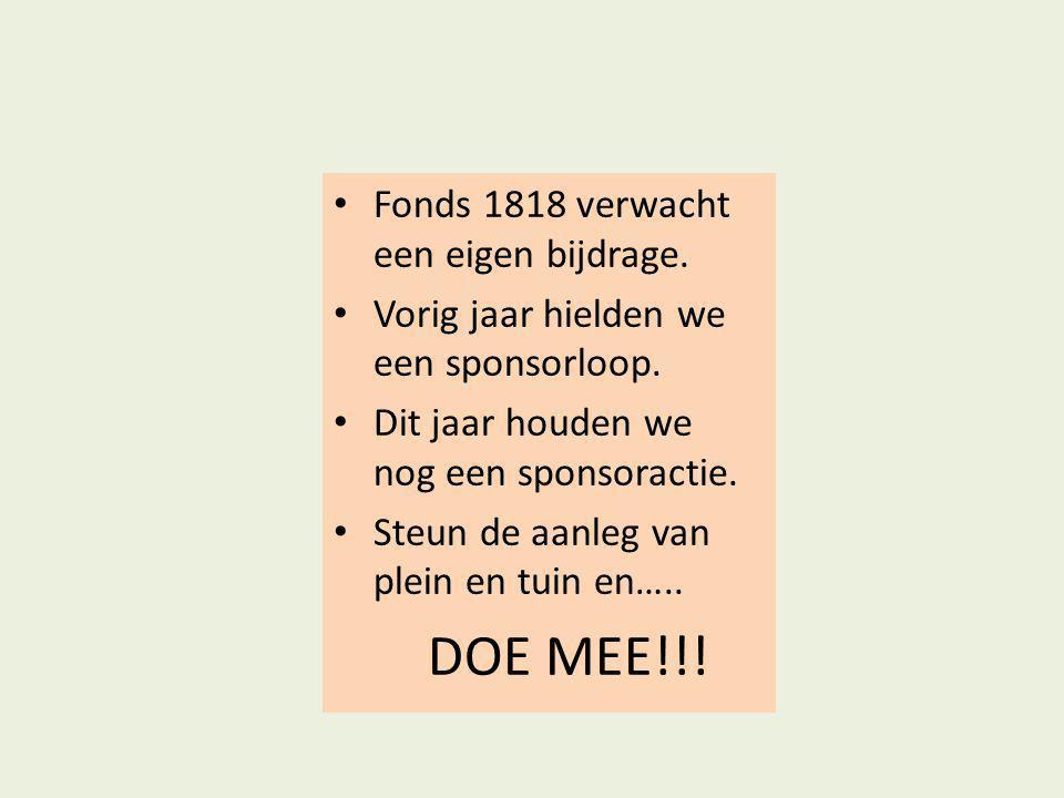 • Fonds 1818 verwacht een eigen bijdrage. • Vorig jaar hielden we een sponsorloop. • Dit jaar houden we nog een sponsoractie. • Steun de aanleg van pl
