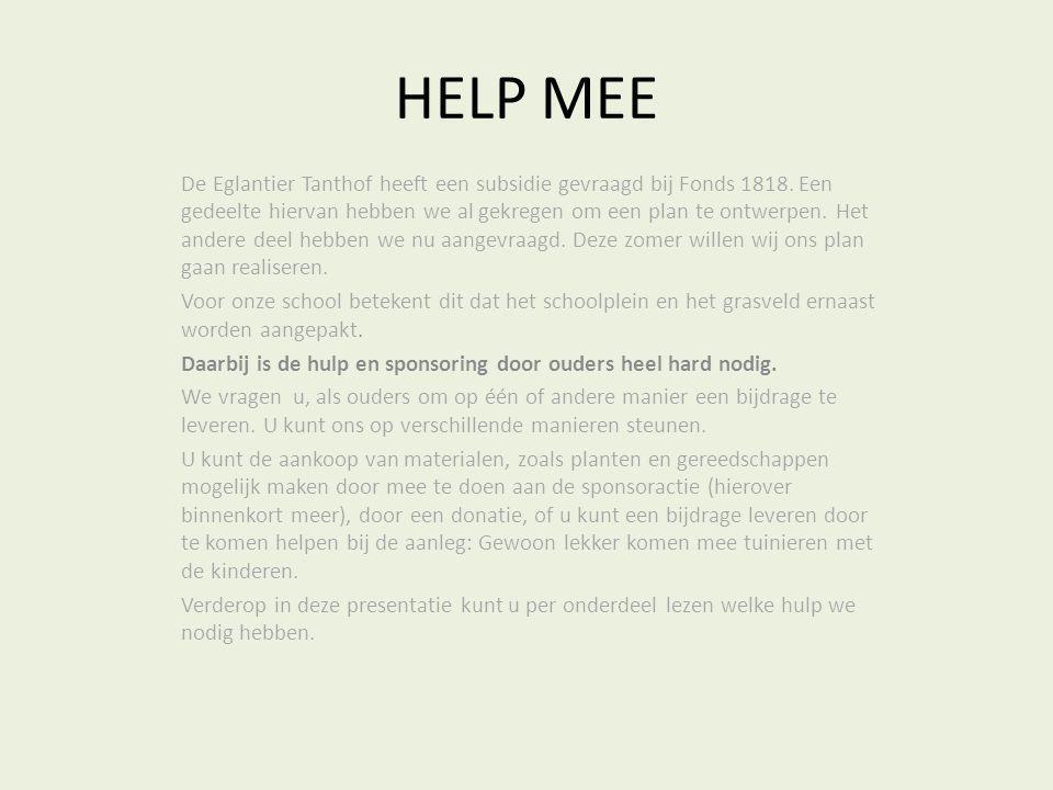 HELP MEE De Eglantier Tanthof heeft een subsidie gevraagd bij Fonds 1818. Een gedeelte hiervan hebben we al gekregen om een plan te ontwerpen. Het and