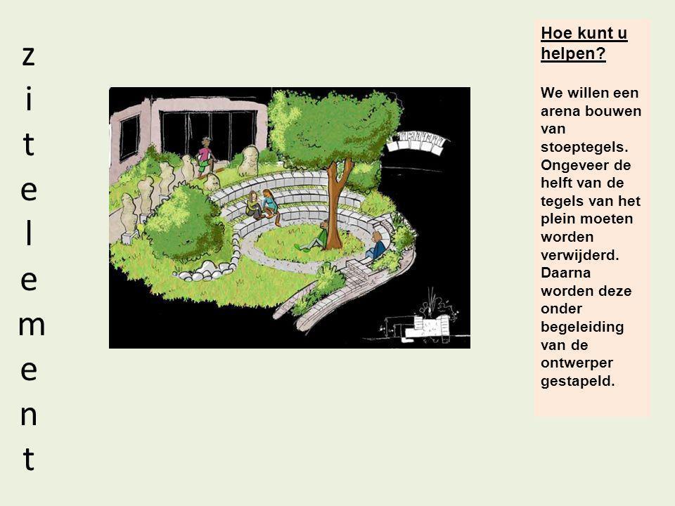 zitelementzitelement Hoe kunt u helpen? We willen een arena bouwen van stoeptegels. Ongeveer de helft van de tegels van het plein moeten worden verwij
