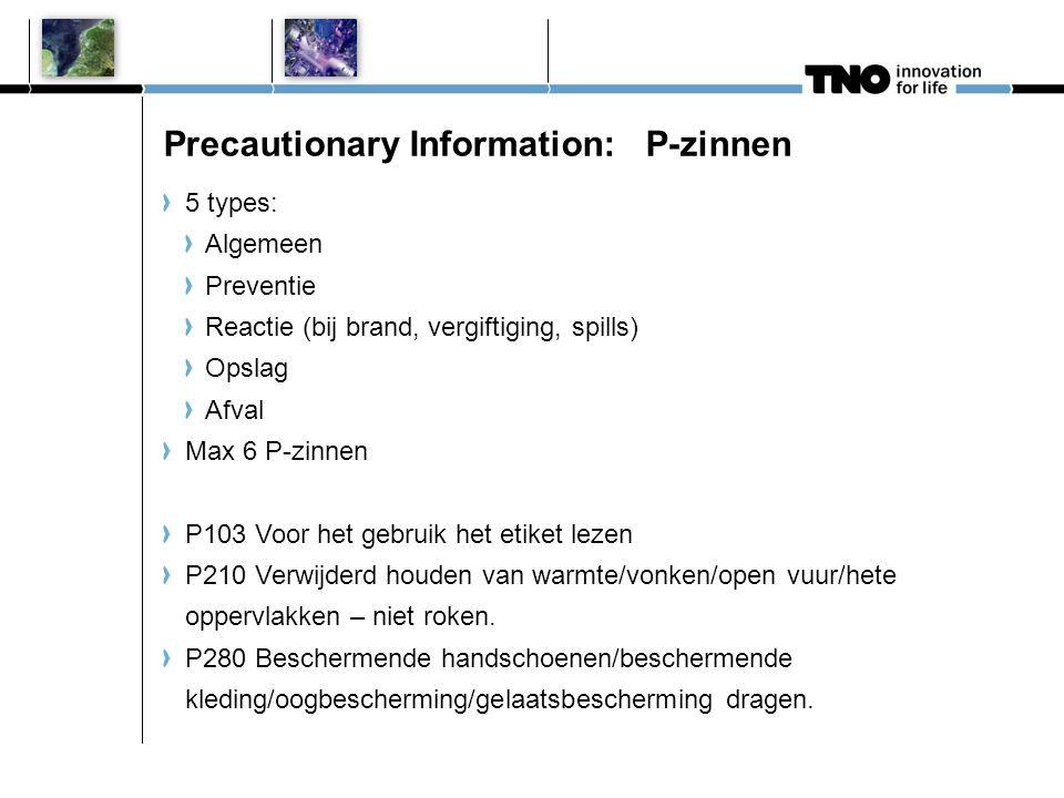 Precautionary Information: P-zinnen 5 types: Algemeen Preventie Reactie (bij brand, vergiftiging, spills) Opslag Afval Max 6 P-zinnen P103 Voor het ge