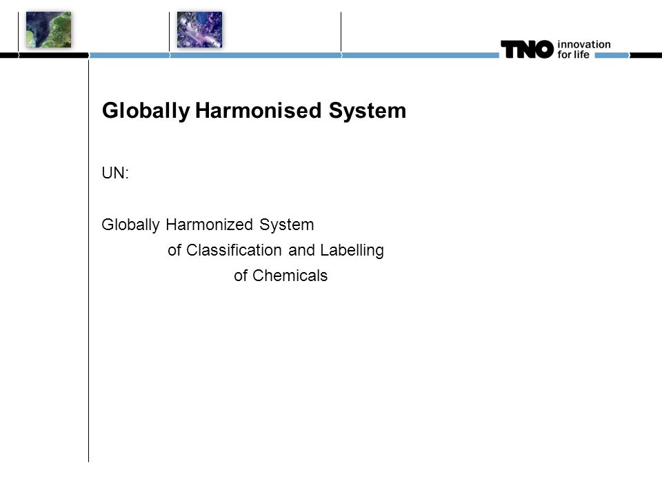 Globally Harmonised System UN: Globally Harmonized System of Classification and Labelling of Chemicals