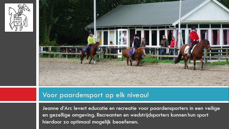 Jeanne d'Arc levert educatie en recreatie voor paardensporters in een veilige en gezellige omgeving.