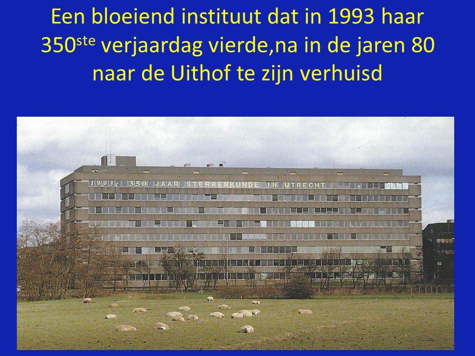 Een bloeiend instituut dat in 1993 haar 350 ste verjaardag vierde,na in de jaren 80 naar de Uithof te zijn verhuisd