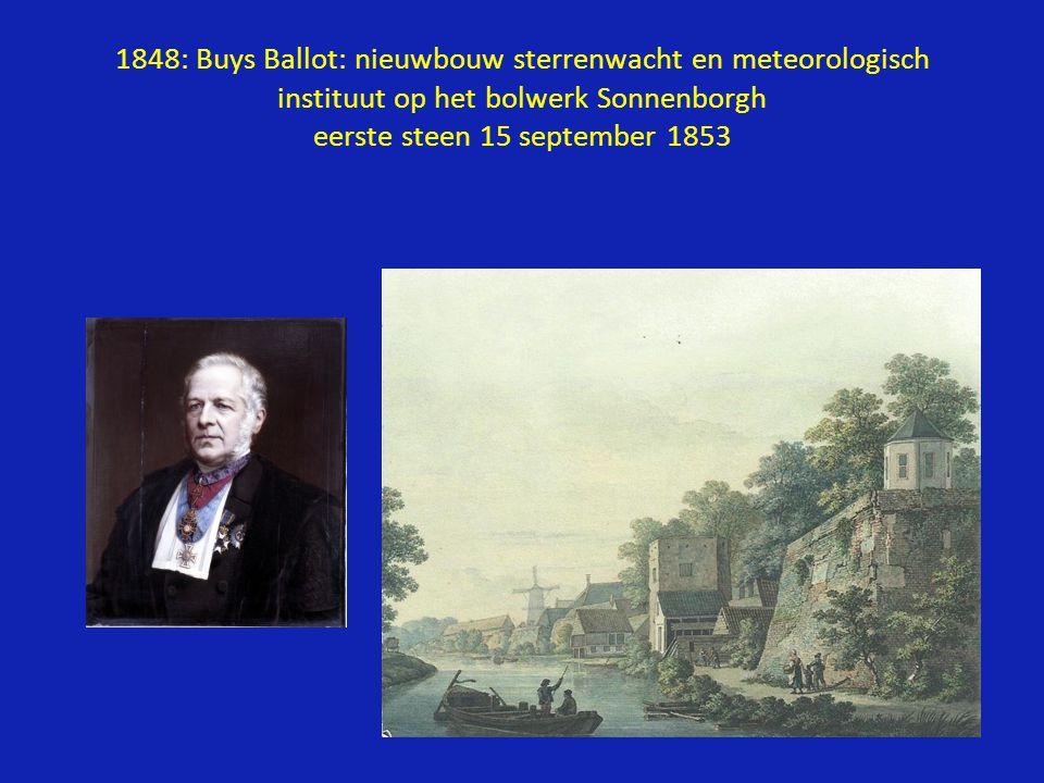 1848: Buys Ballot: nieuwbouw sterrenwacht en meteorologisch instituut op het bolwerk Sonnenborgh eerste steen 15 september 1853