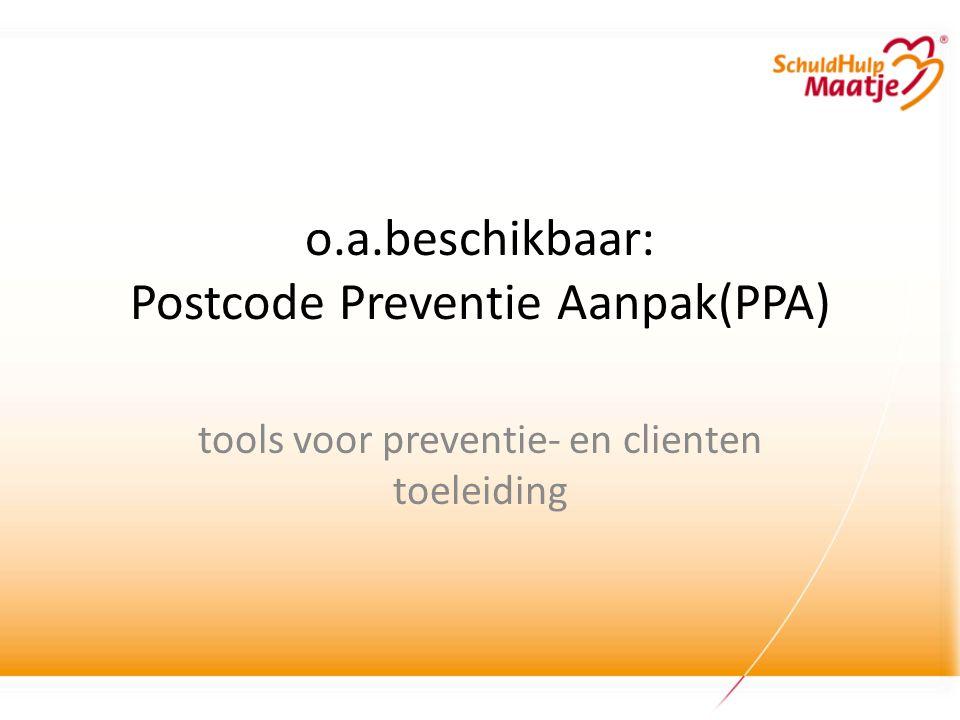 o.a.beschikbaar: Postcode Preventie Aanpak(PPA) tools voor preventie- en clienten toeleiding