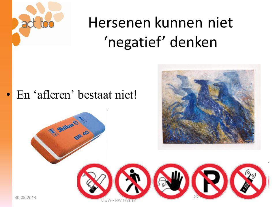 Hersenen kunnen niet 'negatief' denken • Experimentje • En 'afleren' bestaat niet! 30-05-2013 OGW - NW Fryslan 26