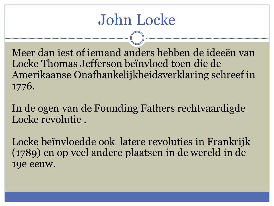 John Locke Meer dan iest of iemand anders hebben de ideeën van Locke Thomas Jefferson beïnvloed toen die de Amerikaanse Onafhankelijkheidsverklaring s