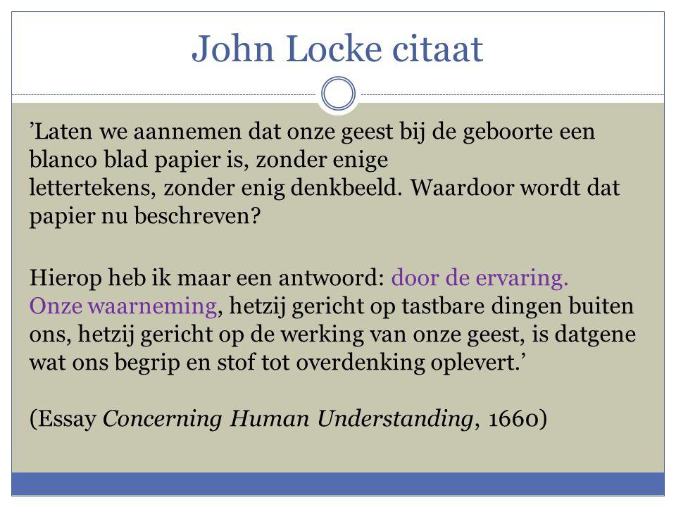 John Locke citaat 'Laten we aannemen dat onze geest bij de geboorte een blanco blad papier is, zonder enige lettertekens, zonder enig denkbeeld. Waard