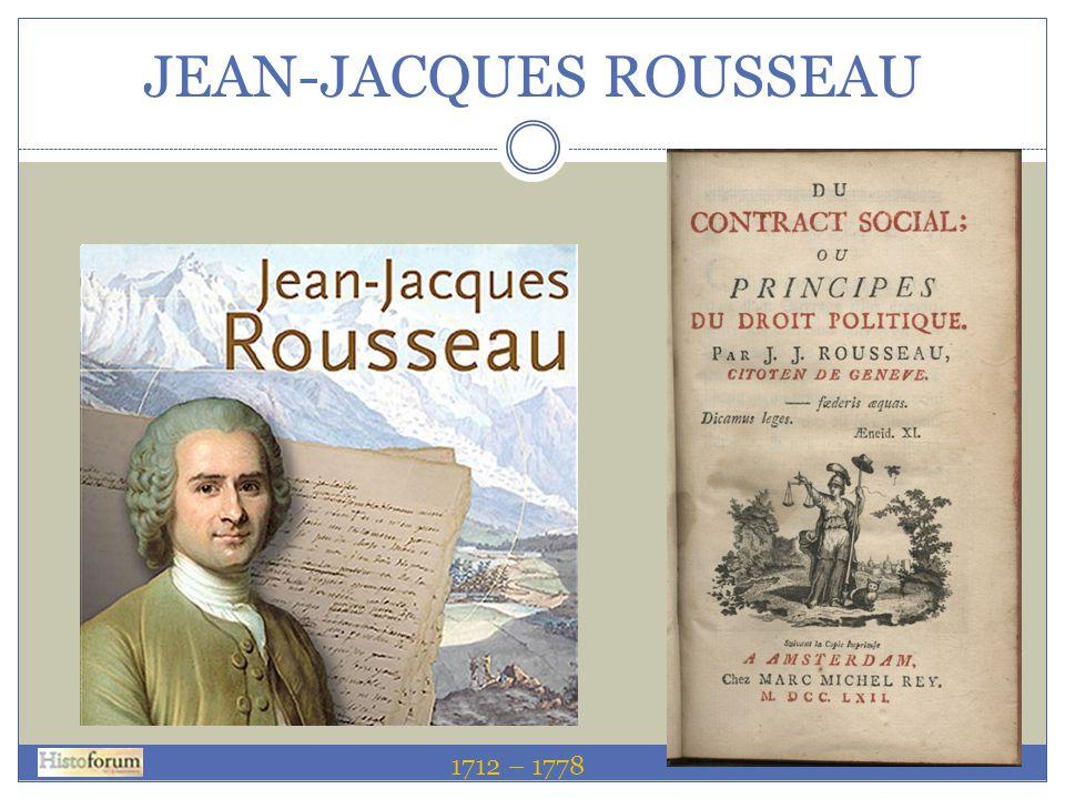 JEAN-JACQUES ROUSSEAU 1712 – 1778