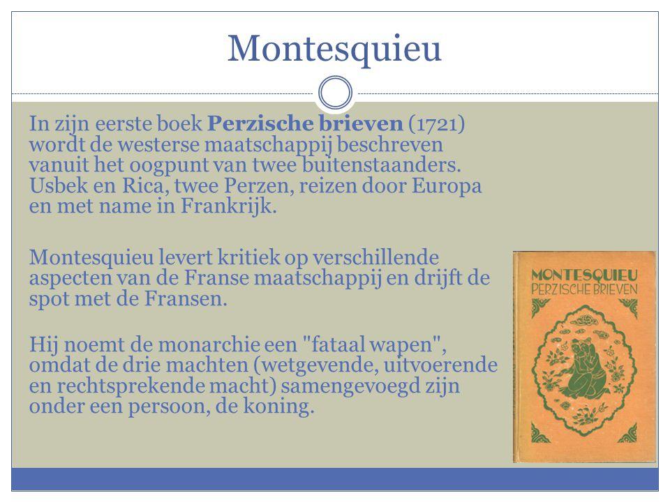 Montesquieu In zijn eerste boek Perzische brieven (1721) wordt de westerse maatschappij beschreven vanuit het oogpunt van twee buitenstaanders. Usbek
