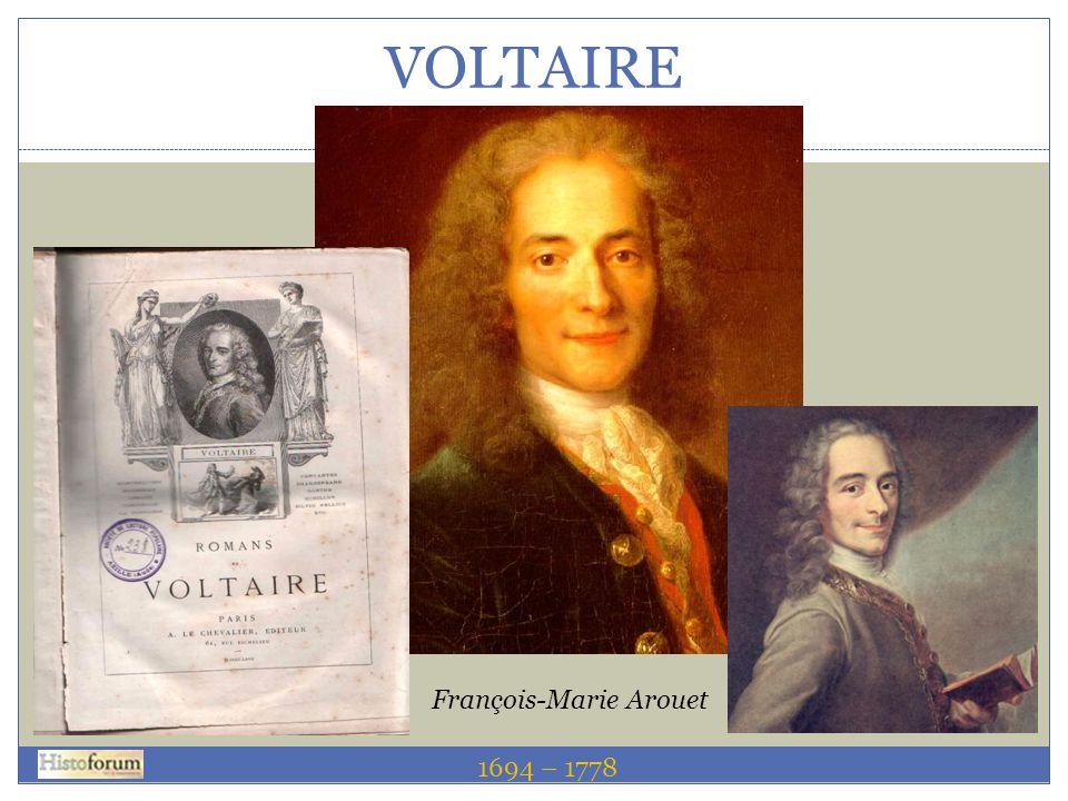 VOLTAIRE 1689 – 1755 1694 – 1778 François-Marie Arouet