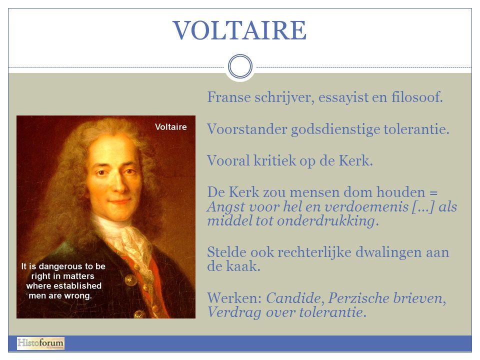 VOLTAIRE Franse schrijver, essayist en filosoof. Voorstander godsdienstige tolerantie. Vooral kritiek op de Kerk. De Kerk zou mensen dom houden = Angs