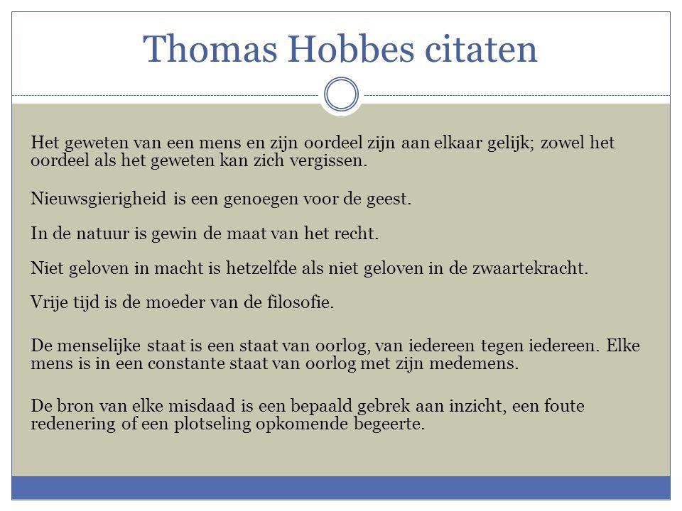 Thomas Hobbes citaten Het geweten van een mens en zijn oordeel zijn aan elkaar gelijk; zowel het oordeel als het geweten kan zich vergissen. Nieuwsgie