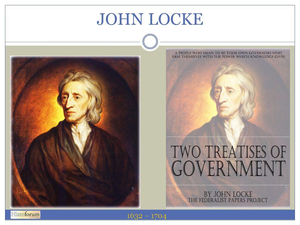 JOHN LOCKE 1632 – 1704