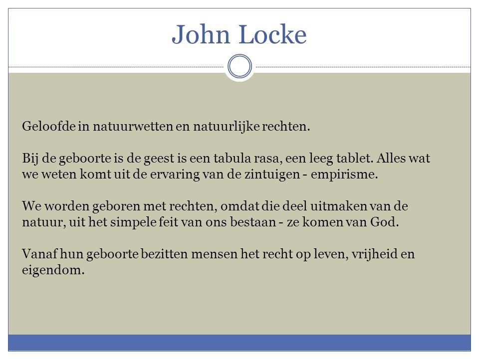 John Locke Geloofde in natuurwetten en natuurlijke rechten. Bij de geboorte is de geest is een tabula rasa, een leeg tablet. Alles wat we weten komt u