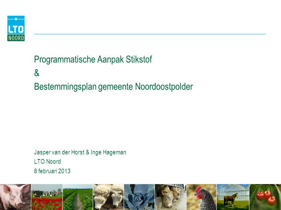 Programmatische Aanpak Stikstof & Bestemmingsplan gemeente Noordoostpolder Jasper van der Horst & Inge Hageman LTO Noord 8 februari 2013