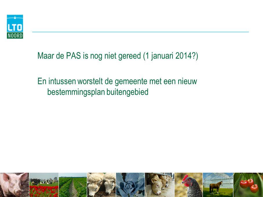 Maar de PAS is nog niet gereed (1 januari 2014?) En intussen worstelt de gemeente met een nieuw bestemmingsplan buitengebied