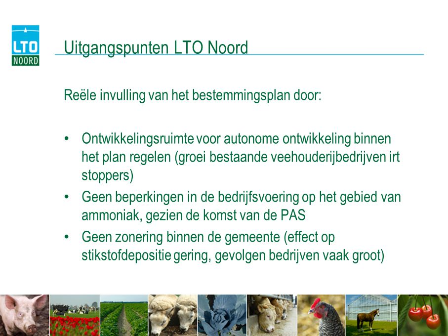 Uitgangspunten LTO Noord Reële invulling van het bestemmingsplan door: • Ontwikkelingsruimte voor autonome ontwikkeling binnen het plan regelen (groei