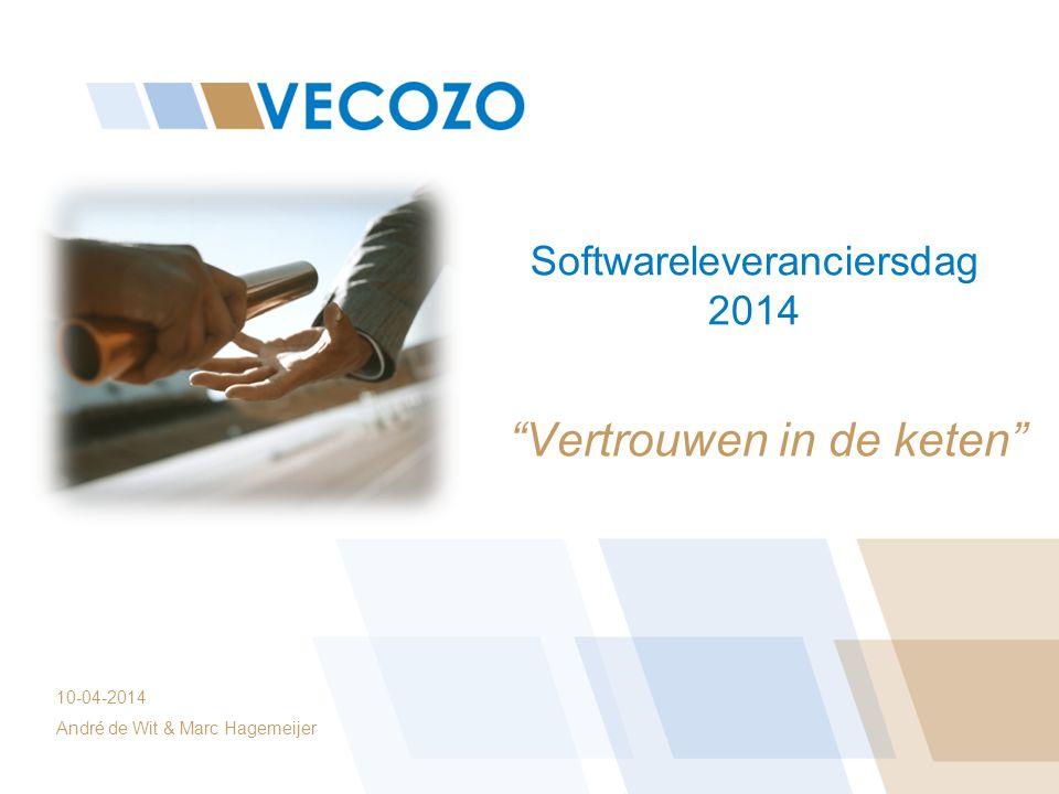 """Softwareleveranciersdag 2014 """"Vertrouwen in de keten"""" 10-04-2014 André de Wit & Marc Hagemeijer"""