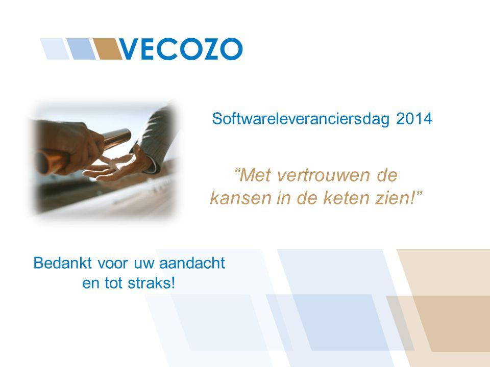 """Softwareleveranciersdag 2014 """"Met vertrouwen de kansen in de keten zien!"""" Bedankt voor uw aandacht en tot straks!"""