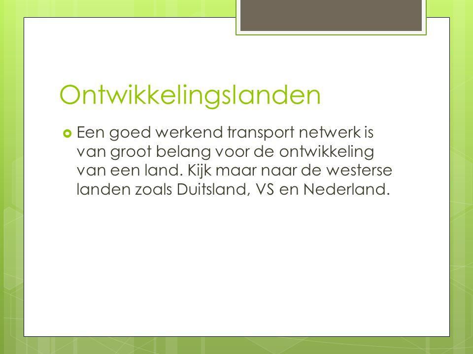 Ontwikkelingslanden  Een goed werkend transport netwerk is van groot belang voor de ontwikkeling van een land.