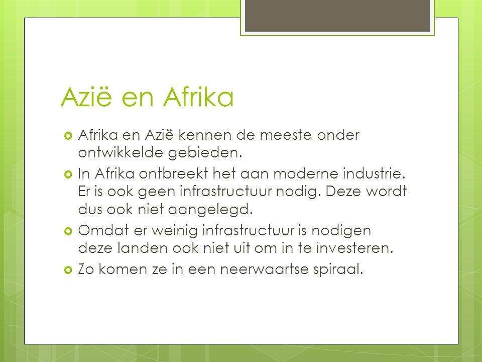 Azië en Afrika  Afrika en Azië kennen de meeste onder ontwikkelde gebieden.