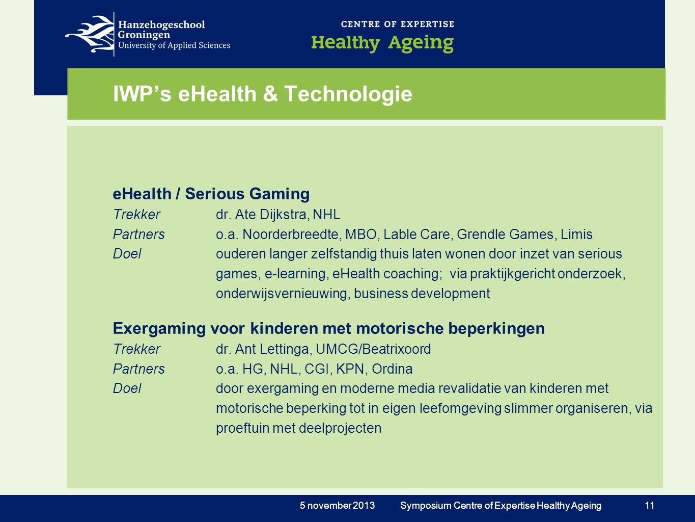 IWP's eHealth & Technologie eHealth / Serious Gaming Trekkerdr. Ate Dijkstra, NHL Partnerso.a. Noorderbreedte, MBO, Lable Care, Grendle Games, Limis D