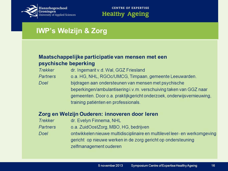 IWP's Welzijn & Zorg Maatschappelijke participatie van mensen met een psychische beperking Trekkerdr. Ingemarit v.d. Wal, GGZ Friesland Partnerso.a. H