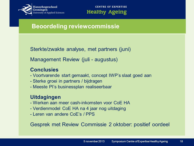 Beoordeling reviewcommissie Sterkte/zwakte analyse, met partners (juni) Management Review (juli - augustus) Conclusies - Voortvarende start gemaakt, c