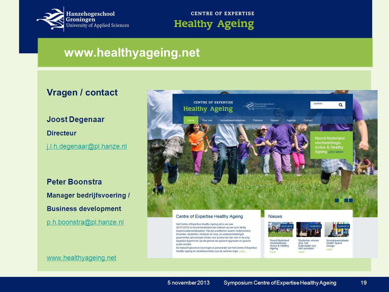 www.healthyageing.net Vragen / contact Joost Degenaar Directeur j.l.h.degenaar@pl.hanze.nl j.l.h.degenaar@pl.hanze.nl Peter Boonstra Manager bedrijfsv