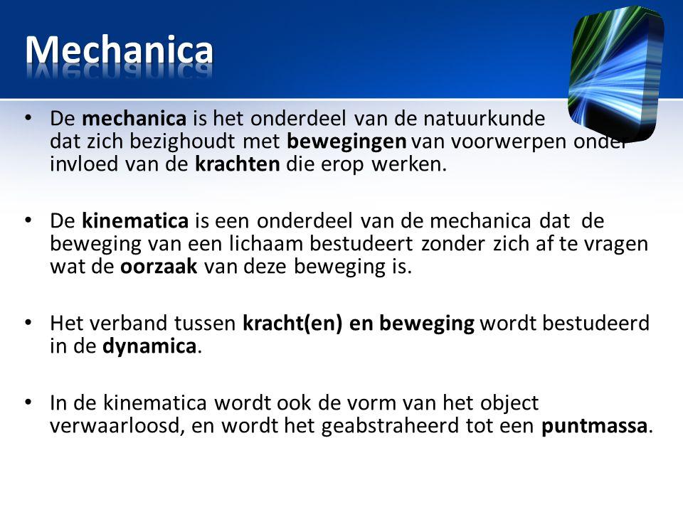 • Kinematica: Op welke wijze bewegen voorwerpen? • Dynamica: Waarom bewegen voorwerpen?