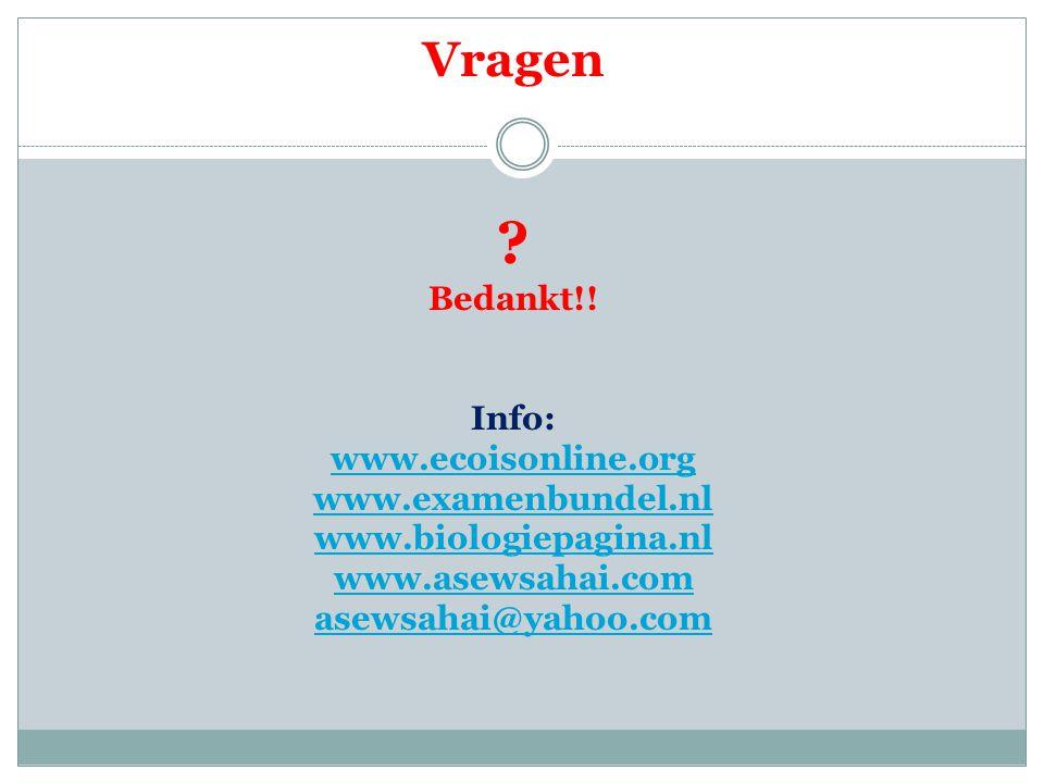Vragen ? Bedankt!! Info: www.ecoisonline.org www.examenbundel.nl www.biologiepagina.nl www.asewsahai.com asewsahai@yahoo.com