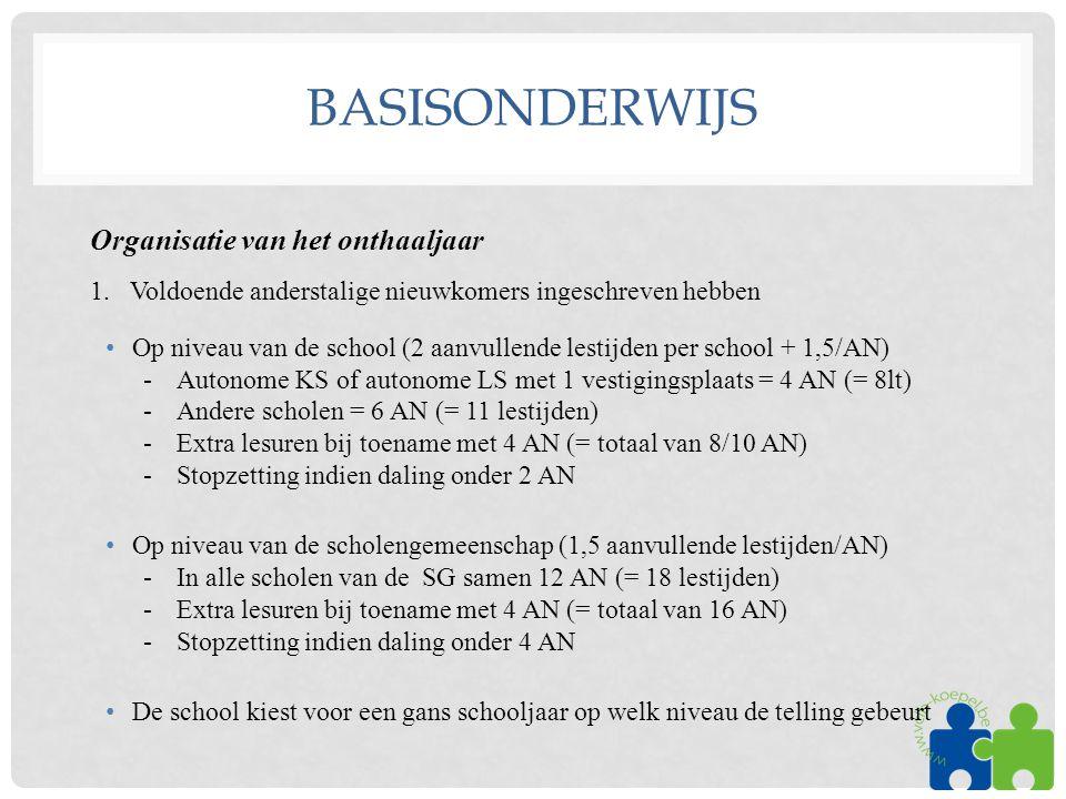 BASISONDERWIJS Organisatie van het onthaaljaar 1.Voldoende anderstalige nieuwkomers ingeschreven hebben •Op niveau van de school (2 aanvullende lestijden per school + 1,5/AN) -Autonome KS of autonome LS met 1 vestigingsplaats = 4 AN (= 8lt) -Andere scholen = 6 AN (= 11 lestijden) -Extra lesuren bij toename met 4 AN (= totaal van 8/10 AN) -Stopzetting indien daling onder 2 AN •Op niveau van de scholengemeenschap (1,5 aanvullende lestijden/AN) -In alle scholen van de SG samen 12 AN (= 18 lestijden) -Extra lesuren bij toename met 4 AN (= totaal van 16 AN) -Stopzetting indien daling onder 4 AN •De school kiest voor een gans schooljaar op welk niveau de telling gebeurt
