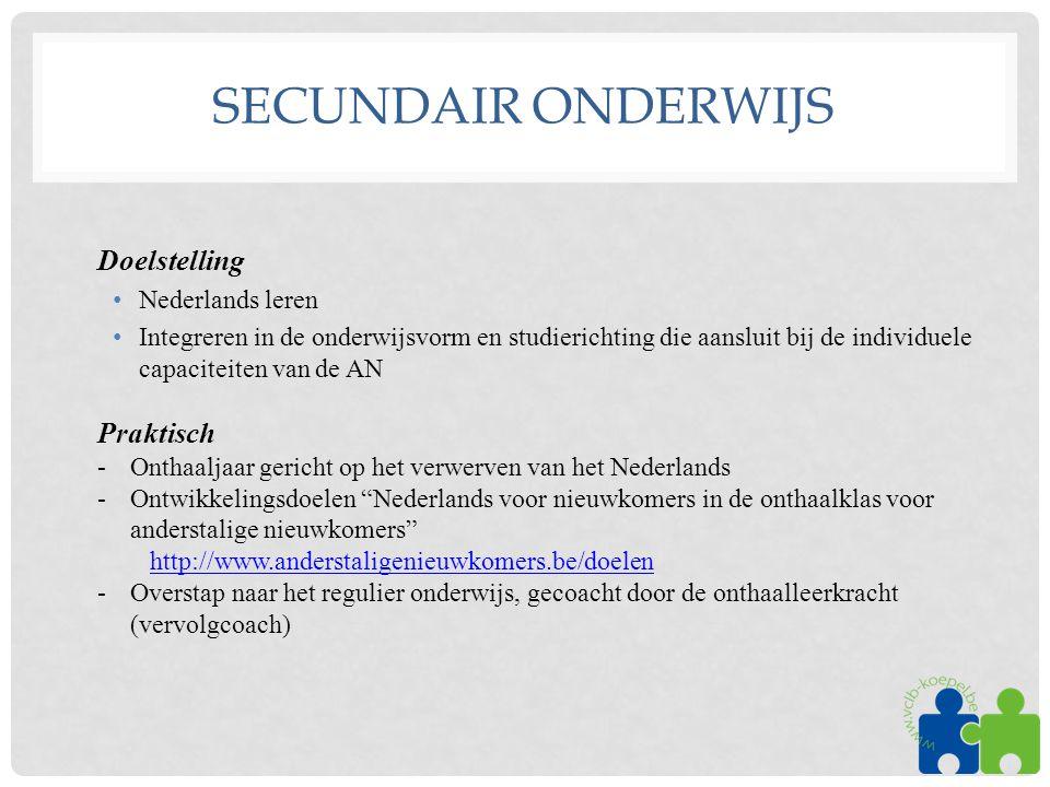 SECUNDAIR ONDERWIJS Doelstelling •Nederlands leren •Integreren in de onderwijsvorm en studierichting die aansluit bij de individuele capaciteiten van