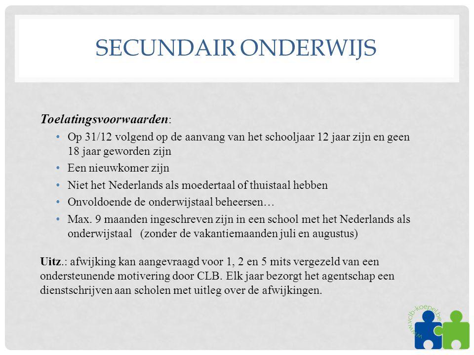 SECUNDAIR ONDERWIJS Toelatingsvoorwaarden : •Op 31/12 volgend op de aanvang van het schooljaar 12 jaar zijn en geen 18 jaar geworden zijn •Een nieuwko